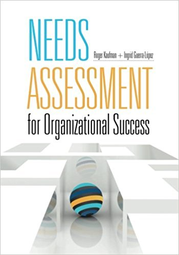 Needs Assessment for Organizational Success by Roger Kaufman & Ingrid Guerra-López
